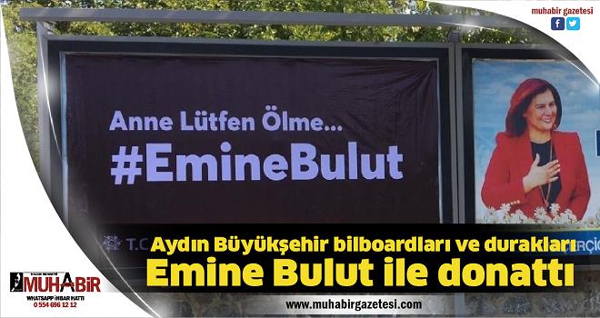 Aydın Büyükşehir bilboardları ve durakları Emine Bulut ile donattı