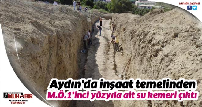 Aydın'da inşaat temelinden M.Ö.1'inci yüzyıla ait su kemeri çıktı