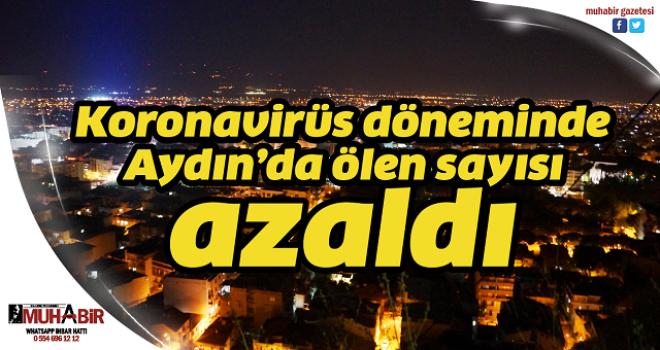 Korona virüs döneminde Aydın'da ölen sayısı azaldı