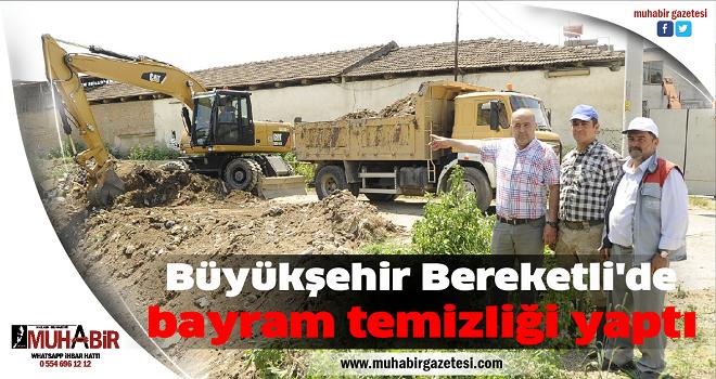 Büyükşehir Bereketli'de bayram temizliği yaptı