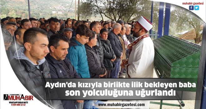 Aydın'da kızıyla birlikte ilik bekleyen baba son yolculuğuna uğurlandı