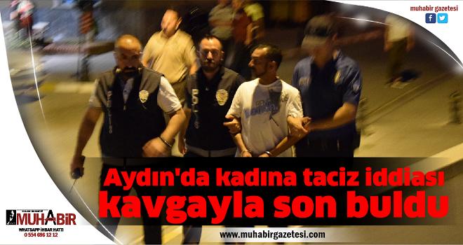 Aydın'da kadına taciz iddiası kavgayla son buldu