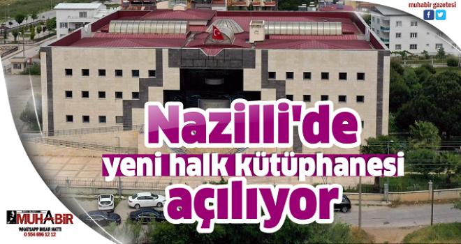 Nazilli'de yeni halk kütüphanesi açılıyor