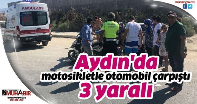 Aydın'da motosikletle otomobil çarpıştı: 3 yaralı