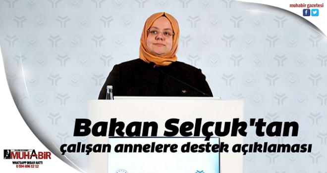 Bakan Selçuk'tan çalışan annelere destek açıklaması