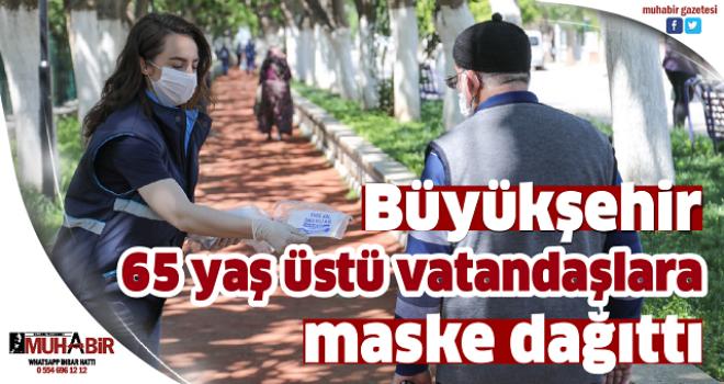 Büyükşehir 65 yaş üstü vatandaşlara maske dağıttı