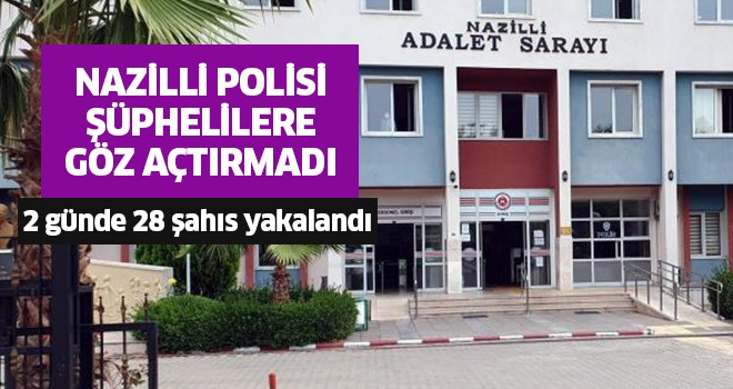 Nazilli'de 2 günde 28 şahıs yakaladı