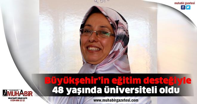 Büyükşehir'in eğitim desteğiyle 48 yaşında üniversiteli oldu