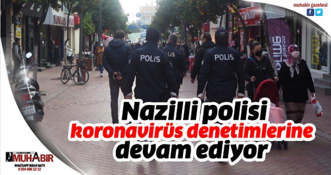 Nazilli polisi korona virüs denetimlerine devam ediyor