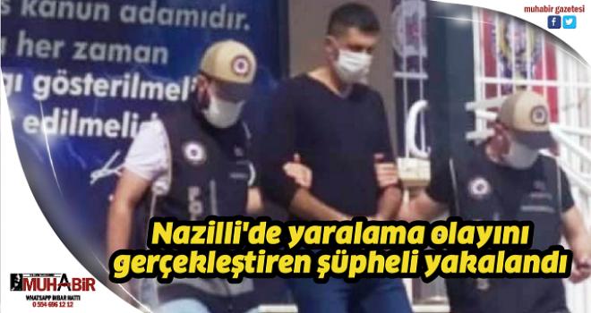 Nazilli'de yaralama olayını gerçekleştiren şüpheli yakalandı