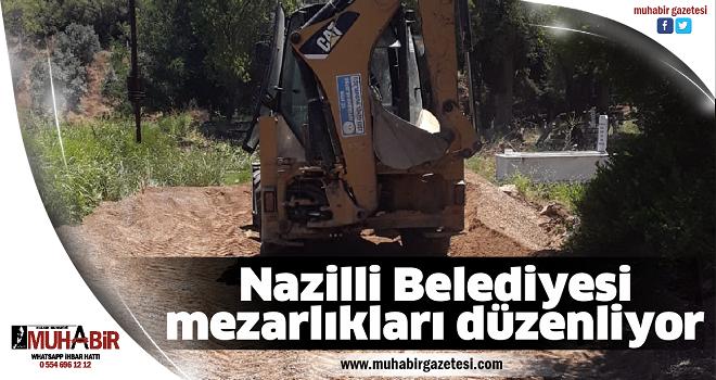 Nazilli Belediyesi mezarlıkları düzenliyor