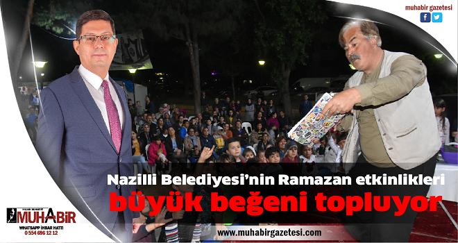 Nazilli Belediyesinin Ramazan etkinlikleri büyük beğeni topluyor