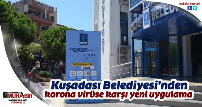 Kuşadası Belediyesi'nden korona virüse karşı yeni uygulama