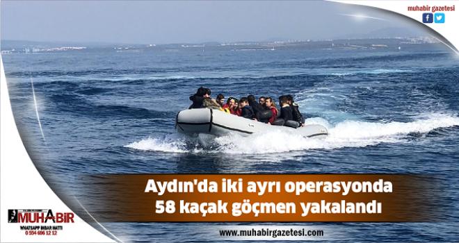 Aydın'da iki ayrı operasyonda 58 kaçak göçmen yakalandı