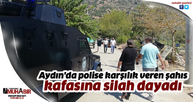 Aydın'da polise karşılık veren şahıs kafasına silah dayadı