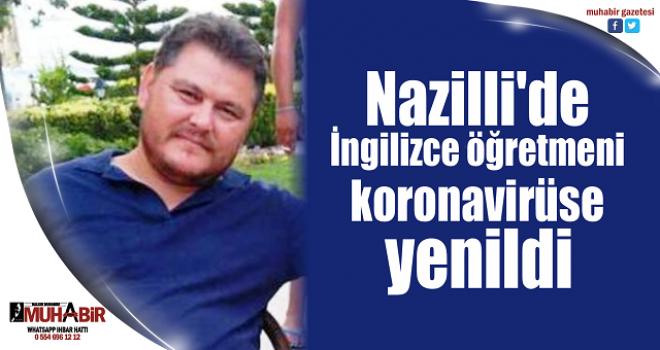 Nazilli'de İngilizce öğretmeni, korona virüse yenildi
