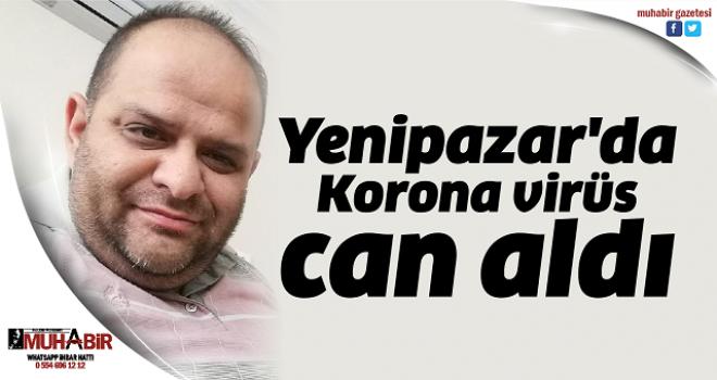 Yenipazar'da Korona virüs can aldı