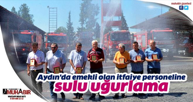 Aydın'da emekli olan itfaiye personeline sulu uğurlama