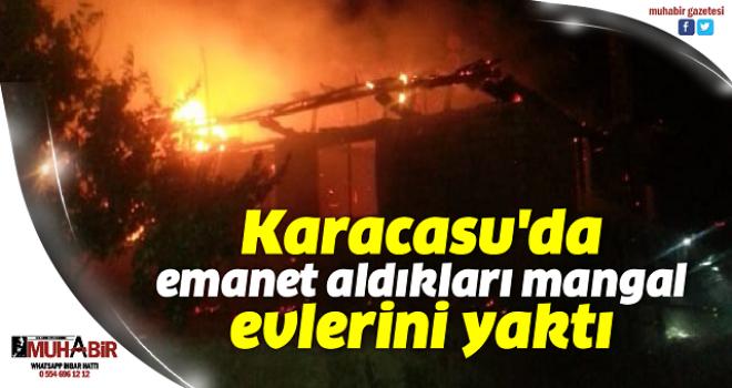 Karacasu'da emanet aldıkları mangal evlerini yaktı