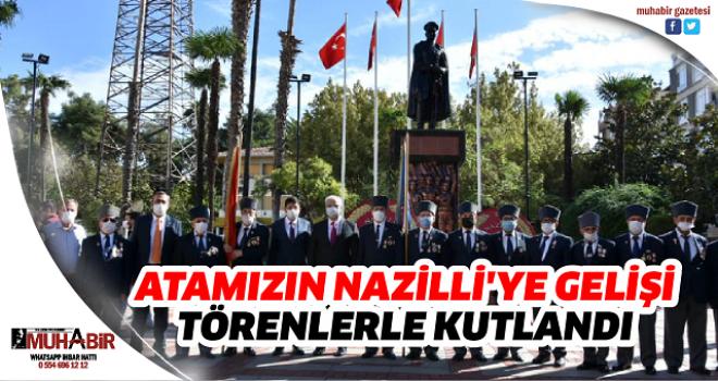 ATAMIZIN NAZİLLİ'YE GELİŞİ TÖRENLERLE KUTLANDI