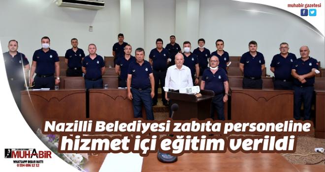 Nazilli Belediyesi zabıta personeline hizmet içi eğitim verildi