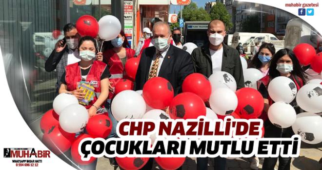 CHP NAZİLLİ'DE ÇOCUKLARI MUTLU ETTİ