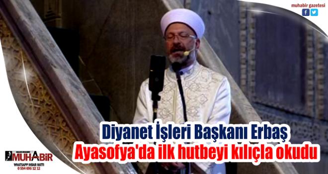 Diyanet İşleri Başkanı Erbaş Ayasofya'da ilk hutbeyi kılıçla okudu