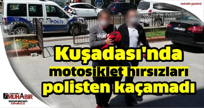 Kuşadası'nda motosiklet hırsızları polisten kaçamadı