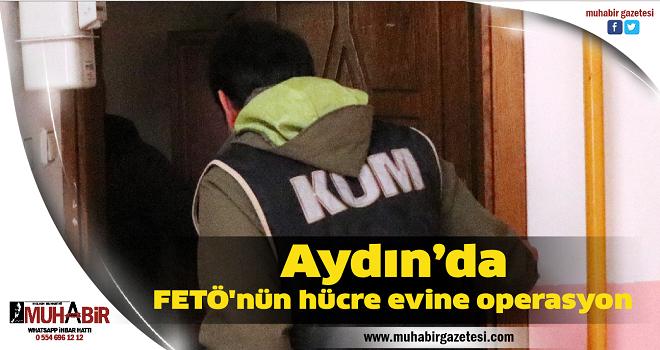 Aydın'da FETÖ'nün hücre evine operasyon
