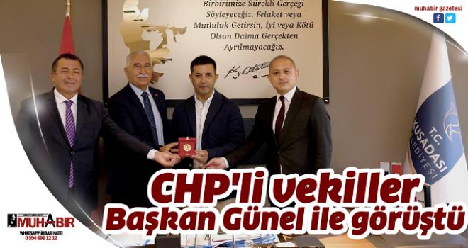 CHP'li vekiller başkan Günel ile görüştü