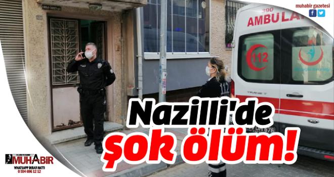 Nazilli'de şok ölüm!