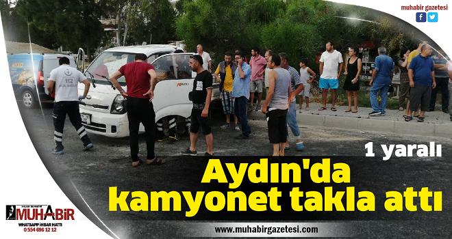 Aydın'da kamyonet takla attı, 1 yaralı
