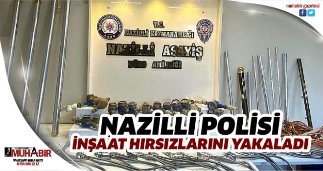 NAZİLLİ POLİSİ İNŞAAT HIRSIZLARINI YAKALADI