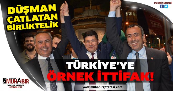 TÜRKİYE'YE ÖRNEK İTTİFAK!