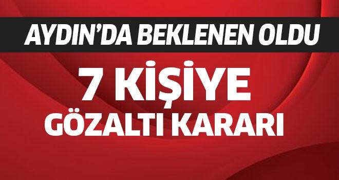 Aydın'da 7 kişi gözaltına alındı