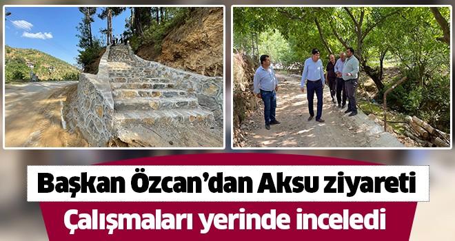 Başkan Özcan'dan Aksu ziyareti