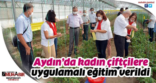 Aydın'da kadın çiftçilere uygulamalı eğitim verildi