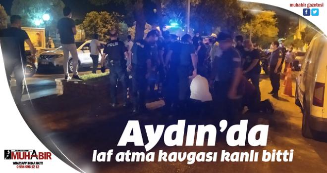 Aydın'da laf atma kavgası kanlı bitti
