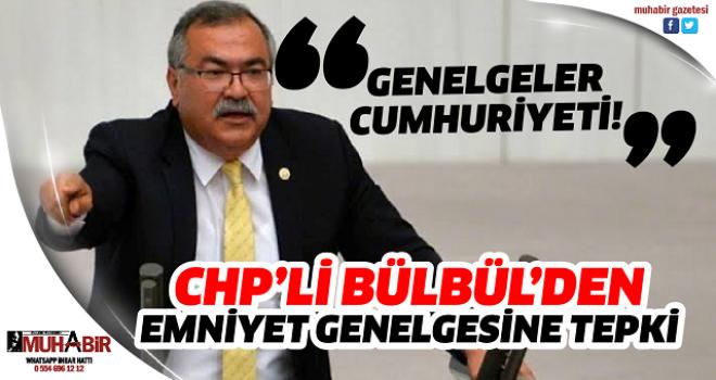 CHP'Lİ BÜLBÜL'DEN EMNİYET GENELGESİNE TEPKİ