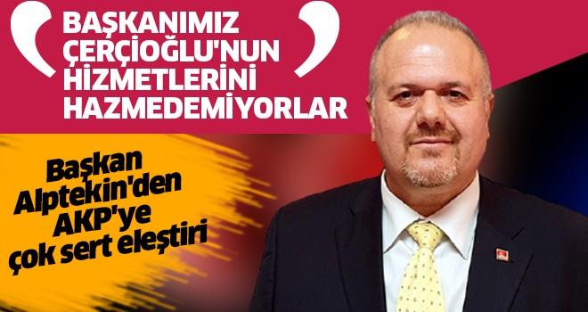 Başkan Alptekin'den AKP'ye çok sert eleştiri