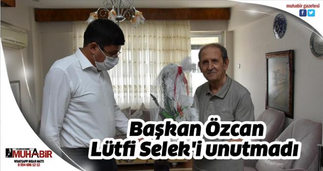 Başkan Özcan Lütfi Selek'i unutmadı