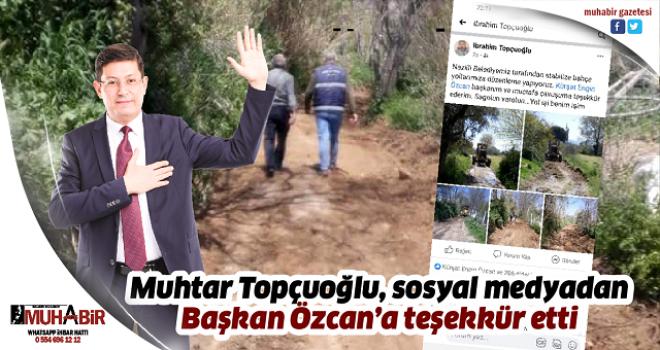 Muhtar Topçuoğlu, sosyal medyadan Başkan Özcan'a teşekkür etti