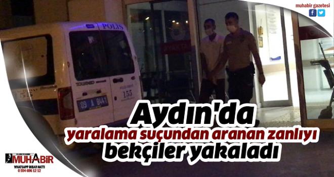 Aydın'da yaralama suçundan aranan zanlıyı bekçiler yakaladı