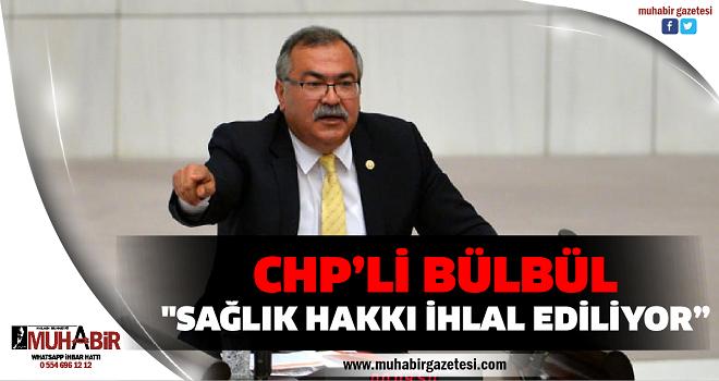 CHP'Lİ BÜLBÜL TEPKİ GÖSTERDİ
