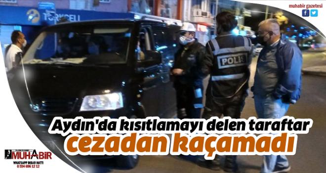 Aydın'da kısıtlamayı delen taraftar cezadan kaçamadı