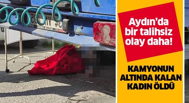 Kamyonun altında kalan kadın öldü