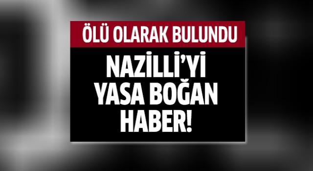Nazilli'yi yasa boğan haber!