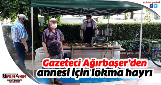 Gazeteci Ağırbaşer'den annesi için lokma hayrı