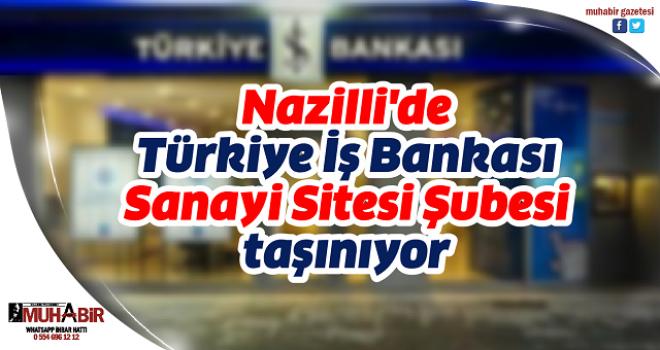 Nazilli'de Türkiye İş Bankası taşınıyor