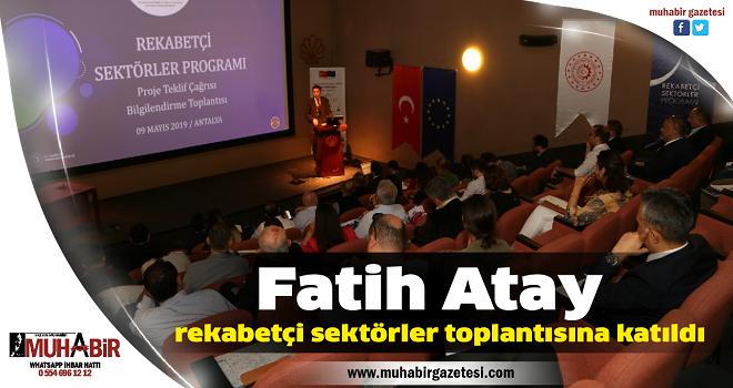 Fatih Atay, rekabetçi sektörler toplantısına katıldı